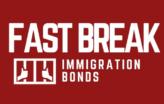 Fast Break Immigration Bonds